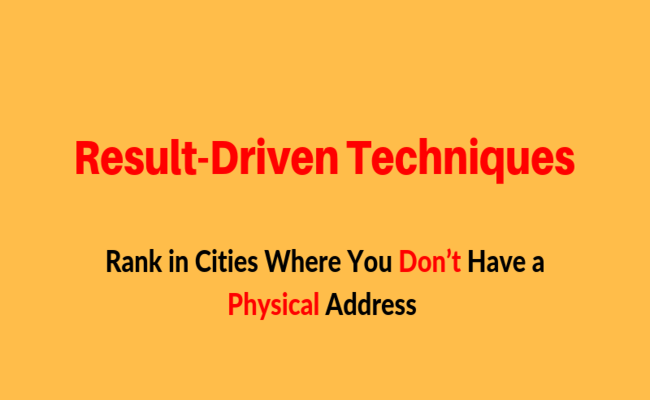 Rank in Cities Where You Don't Have a Physical Address (Result-Driven Techniques)